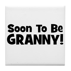 Soon To Be Granny! Tile Coaster