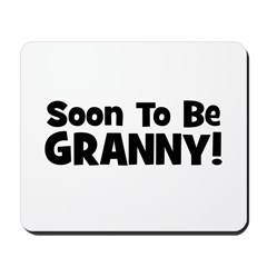 Soon To Be Granny! Mousepad