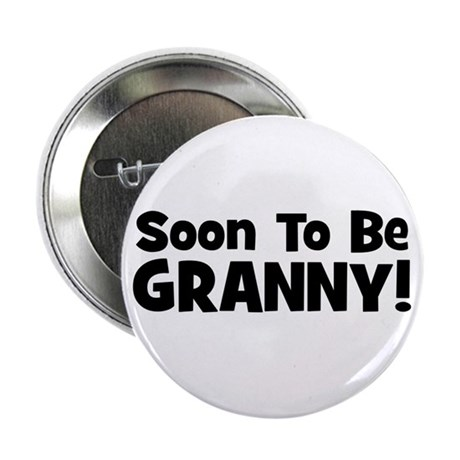 """Soon To Be Granny! 2.25"""" Button"""