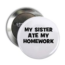 "MY SISTER Ate My Homework 2.25"" Button (10 pack)"