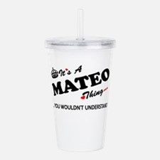 MATEO thing, you would Acrylic Double-wall Tumbler