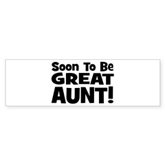 Soon To Be Great Aunt! Bumper Bumper Sticker