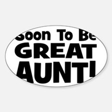 Soon To Be Great Aunt! Oval Decal