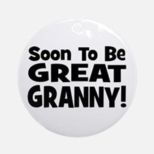 Soon To Be Great Granny!  Ornament (Round)