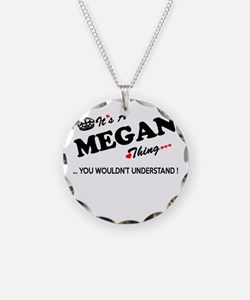 MEGAN thing, you wouldn't un Necklace