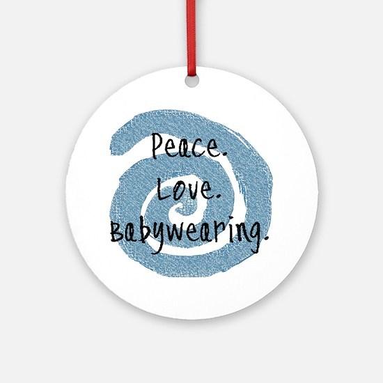 Peace. Love. Babywearing. Ornament (Round)