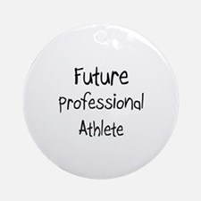 Future Professional Athlete Ornament (Round)