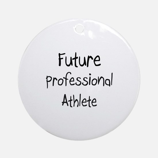 Future Professional Athlete Ornament (Round)