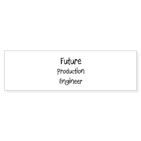 Future Production Engineer Bumper Sticker