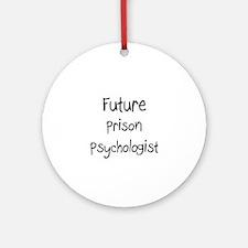 Future Prison Psychologist Ornament (Round)