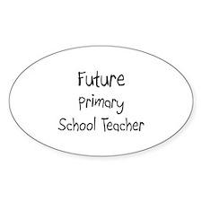 Future Primary School Teacher Oval Decal