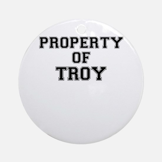 Property of TROY Round Ornament