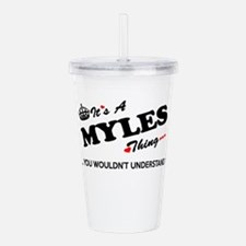 MYLES thing, you would Acrylic Double-wall Tumbler