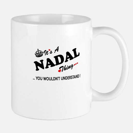 NADAL thing, you wouldn't understand Mugs