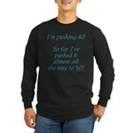 Pushing 40 #2 Long Sleeve Dark T-Shirt