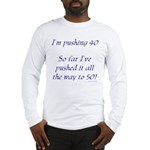 Pushing 40 #1 Long Sleeve T-Shirt
