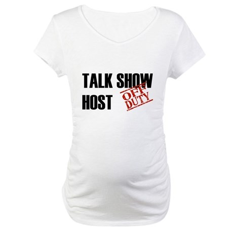 Off Duty Talk Show Host Maternity T-Shirt