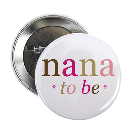 "Nana to be (fun) 2.25"" Button"