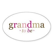 Grandma to be (fun) Oval Decal