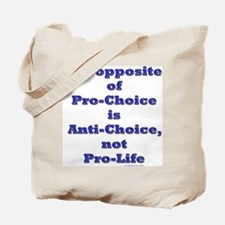 Opposite of Pro-Choice Tote Bag