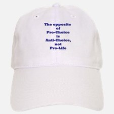 Opposite of Pro-Choice Baseball Baseball Cap