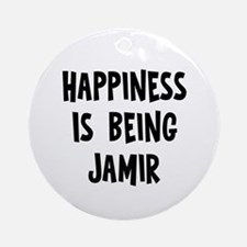 Happiness is being Jamir Ornament (Round)