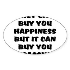 money can't buy happy, but it Oval Decal