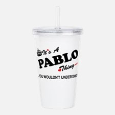 PABLO thing, you would Acrylic Double-wall Tumbler