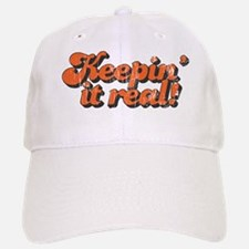 Keepin' it Real Baseball Baseball Cap