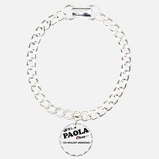 PAOLA thing, you wouldn' Bracelet