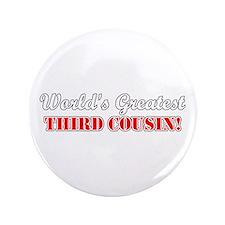 "World's Greatest Third Cousin 3.5"" Button"