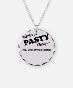 PASTY thing, you wouldn't un Necklace