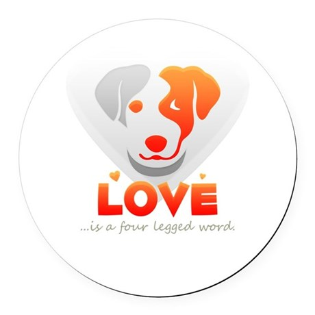 love is a four legged word Round Car Magnet