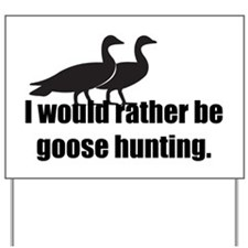 I'd Rather be Goose Hunting Yard Sign