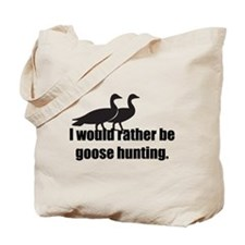 I'd Rather be Goose Hunting Tote Bag