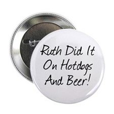 """Ruth Did It On Hotdogs And B 2.25"""" Button"""