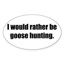 I'd Rather be Goose Hunting Oval Decal