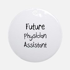Future Physician Assistant Ornament (Round)
