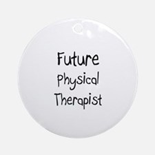 Future Physical Therapist Ornament (Round)