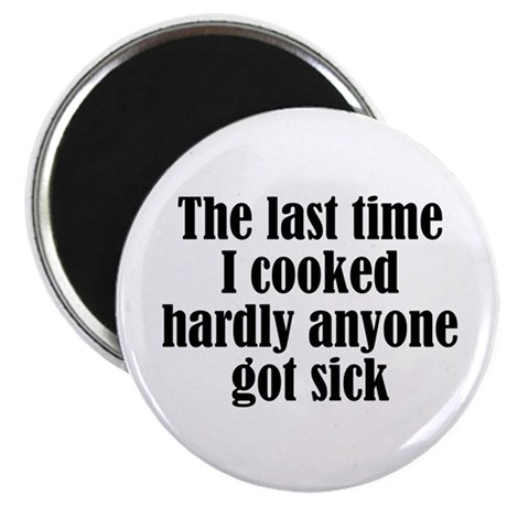 """Last Time I Cooked 2.25"""" Magnet (10 pack)"""
