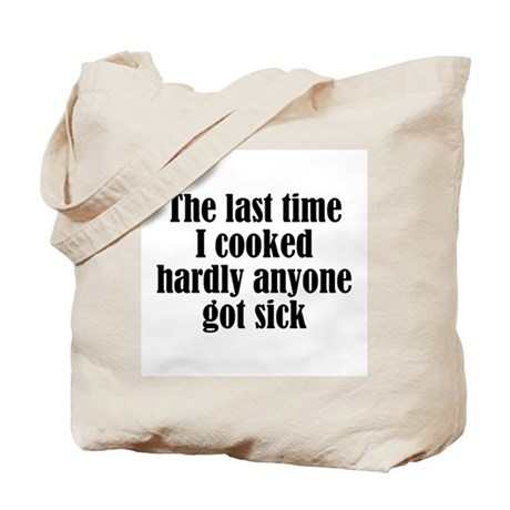 Last Time I Cooked Tote Bag