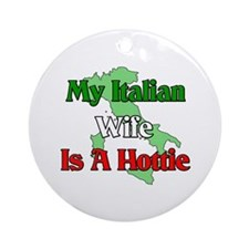 My Italian Wife is a Hottie Ornament (Round)