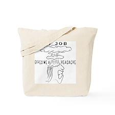 """My Job Gives Me A Headache"" Tote Bag"