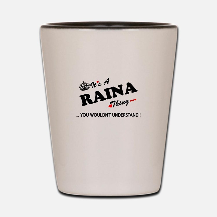 RAINA thing, you wouldn't understand Shot Glass