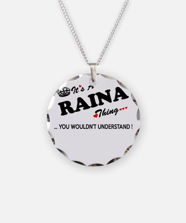 RAINA thing, you wouldn't un Necklace