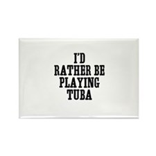 I'd rather be playing Tuba Rectangle Magnet