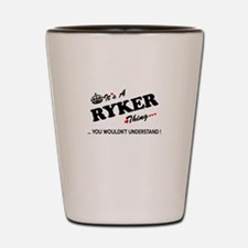RYKER thing, you wouldn't understand Shot Glass