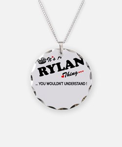 RYLAN thing, you wouldn't un Necklace