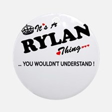 RYLAN thing, you wouldn't understan Round Ornament