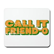 Call It Friend-O Mousepad